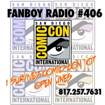 Fanboy Radio #406 - I Survived Comic-Con 2007!
