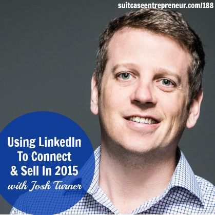 [188] Using LinkedIn To Connect & Sell In 2015 with Josh Turner
