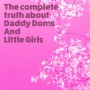 Artwork for The complete truth about about Daddy Doms and Little Girls Discussion