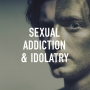 Artwork for Sexual Addiction and Idolatry
