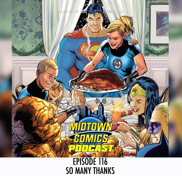 Midtown Comics Episode 116 So Many Thanks