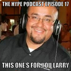 The Hype Podcast Episode 17: This one's for you Larry