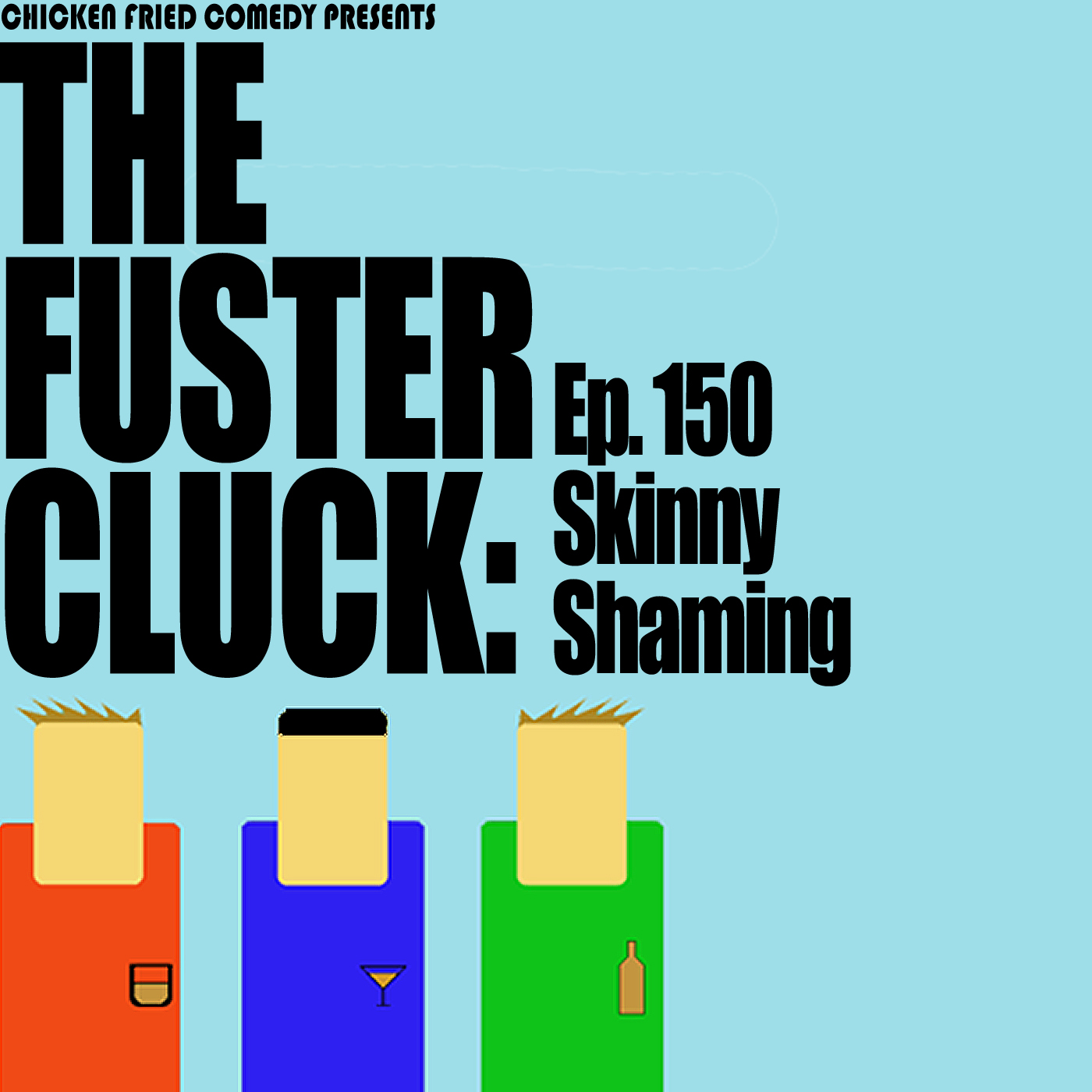 The Fustercluck Ep 150: Skinny Shaming