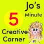 Artwork for #1 Jo's 5 Minute Creative Corner Podcast