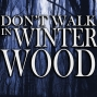 Artwork for Don't Walk In Winter Wood