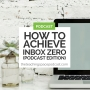 Artwork for How to Achieve Inbox Zero (The Podcast Edition)