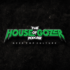 The House of Gozer Podcast - Geek pop culture