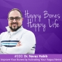 Artwork for Ep 30 - Dr. Navaz Habib - Improve Your Bones by Activating Your Vagus Nerve