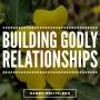 Artwork for Building Godly Relationships