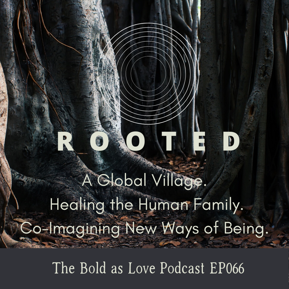 Rooted - It takes a village to shape our lives and world anew.