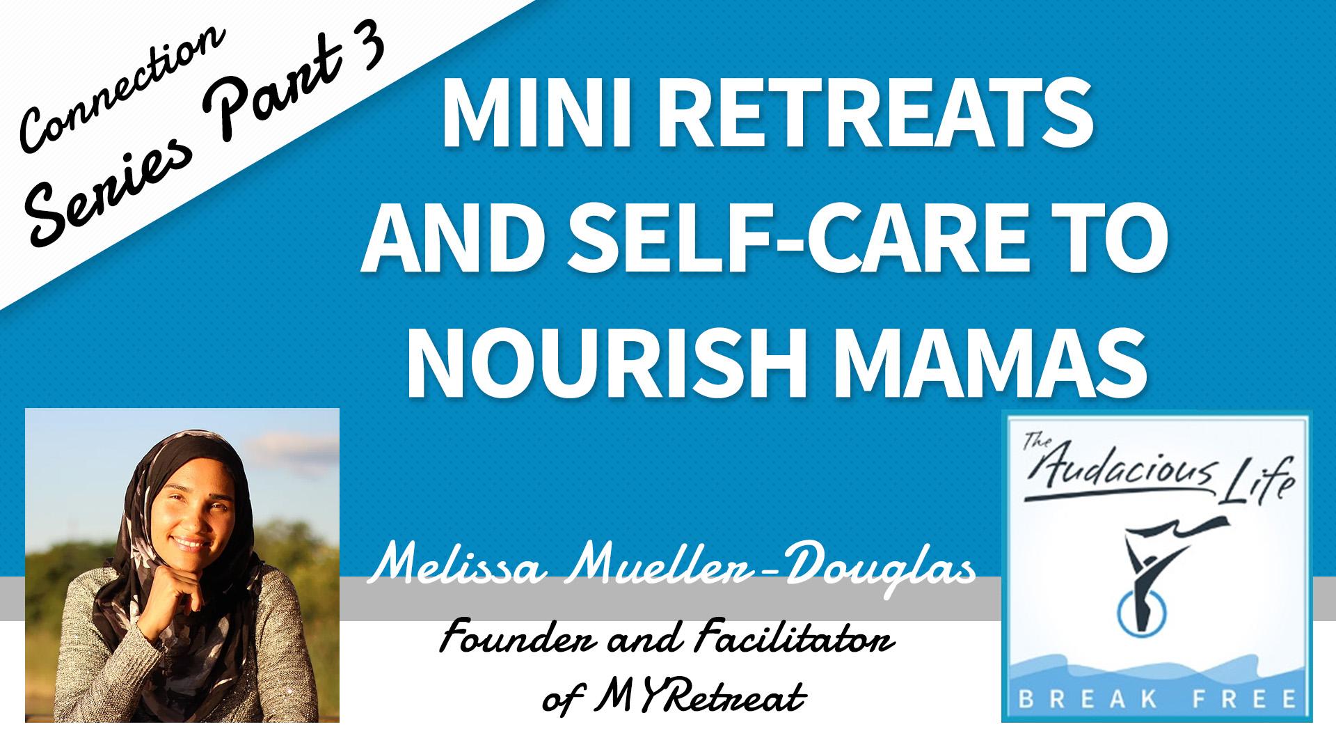 Mini Retreats and Self-Care to Nourish Mamas with Melissa Mueller-Douglas