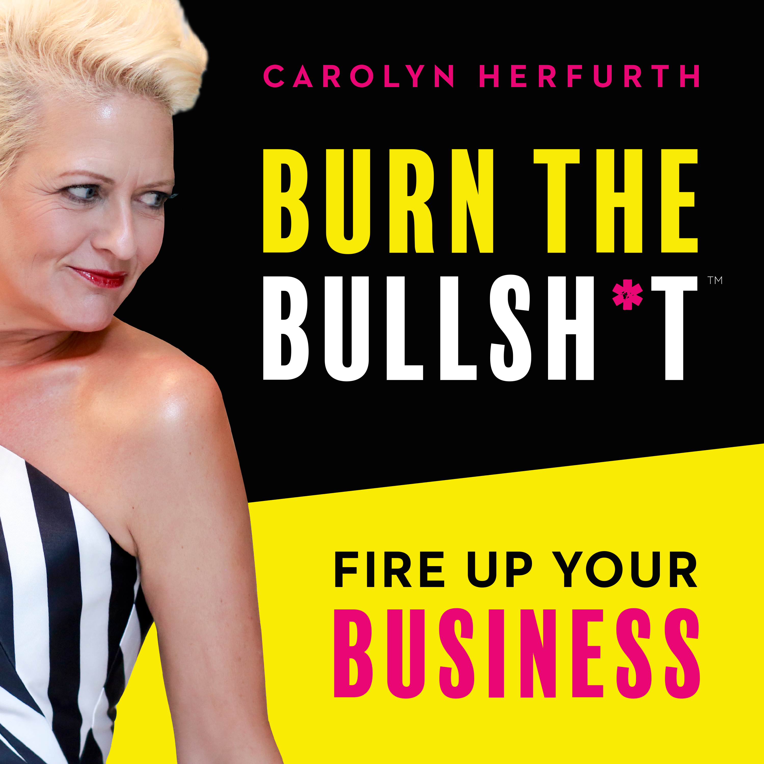 Burn The Bullsh*t :: Fire Up Your Business with Carolyn Herfurth show art