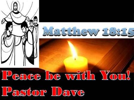 Matthew 18:15....Peace be with you!