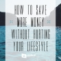Artwork for 543-How to Save More Money Without Hurting Your Lifestyle