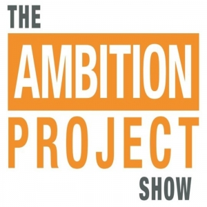 The Ambition Project Show With Deirdre Sanborn