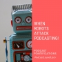 Artwork for When Robots Attack Podcasting! [Episode 107]