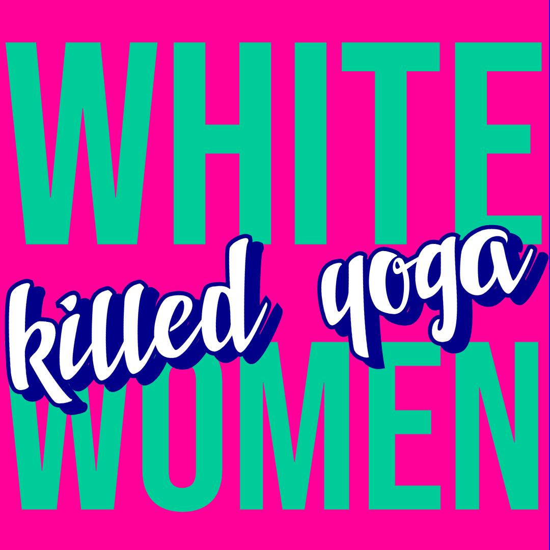 Ep 1 - White Women Killed Yoga