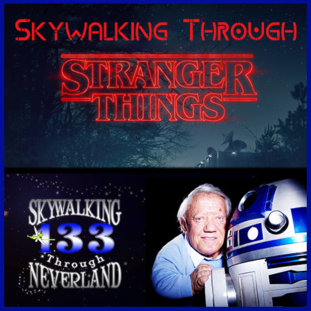 133: Skywalking Through STRANGER THINGS / Goodbye Kenny Baker