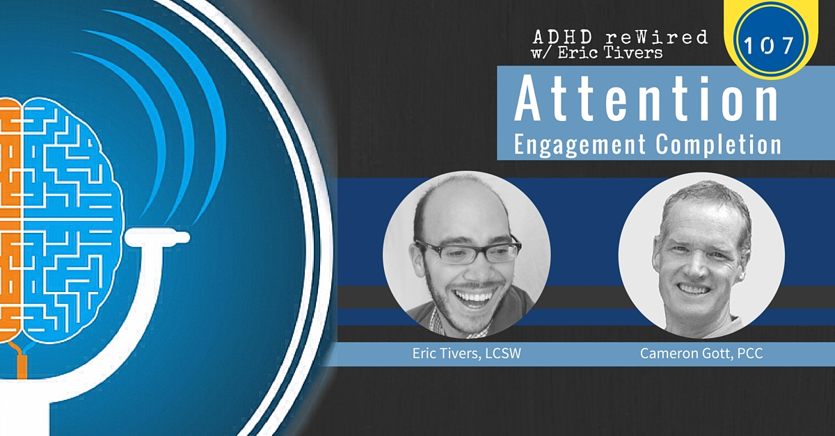 107 | Attention Engagement and Completion with Cameron Gott