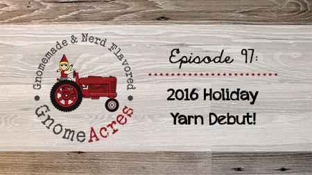 2016 Holiday Yarn Debut (Episode #97)