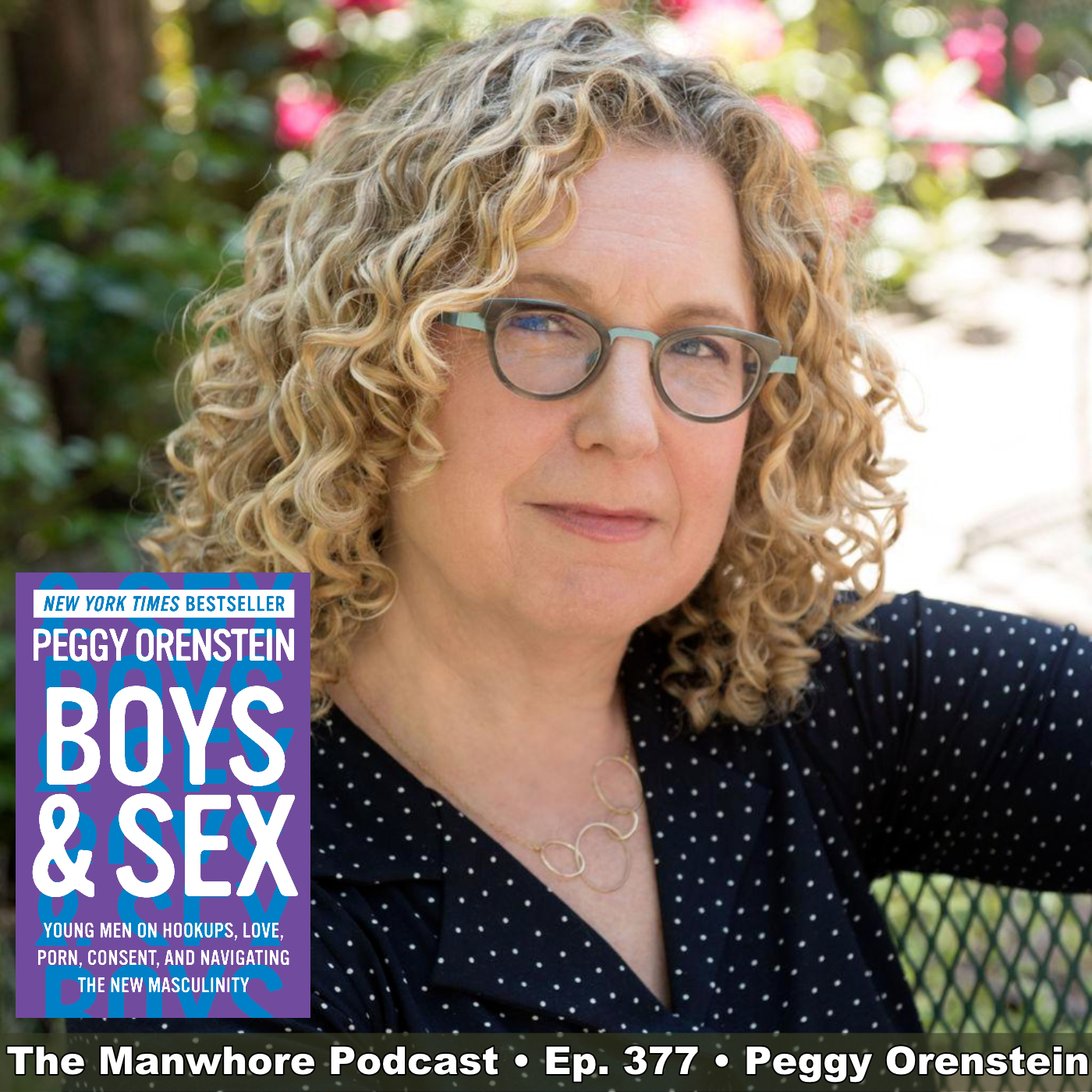 The Manwhore Podcast: A Sex-Positive Quest - Ep. 377: Nice Guys & Bad Boys & Sex with Peggy Orenstein