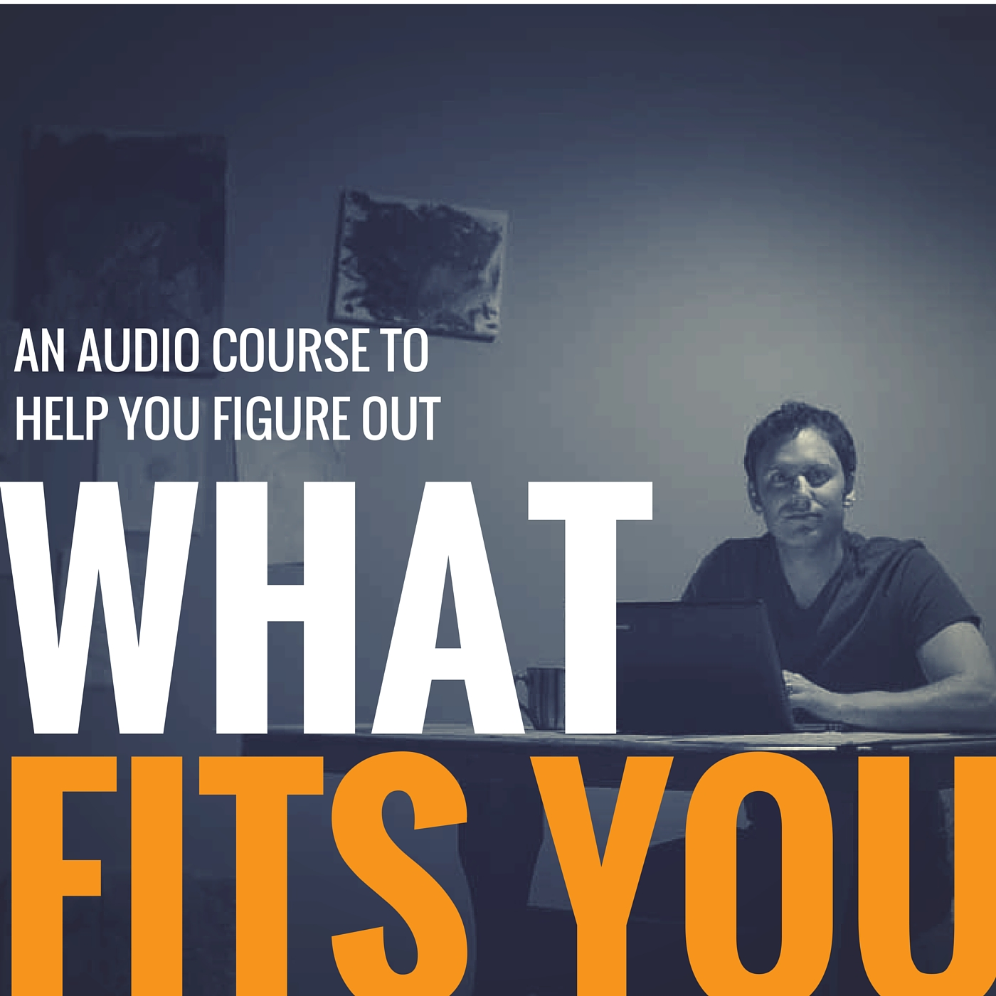 Artwork for Start Here: What Fits You? - Musings about this audio course