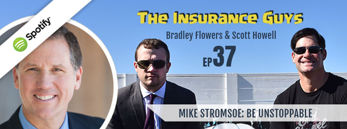 Insurance Guys Podcast | Mike Stromsoe | Ep37 | Unstoppable