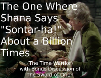 "The One Where Shana Says ""Sontar-Ha"" About a Billion Times (The Time Warrior)"