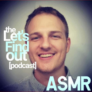 The Let's Find Out ASMR podcast