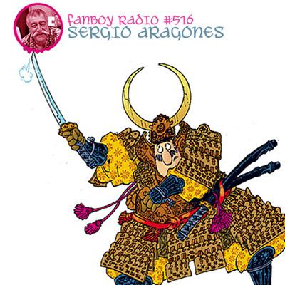 Fanboy Radio #516 - Sergio Aragones LIVE