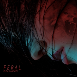 Feral by Rose Caraway