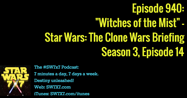 "940: ""Witches of the Mist"" - Clone Wars Briefing, Season 3, Episode 14"