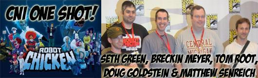 Episode 214 - CNI One Shot! Robot Chicken with Seth Green, Breckin Meyer, Doug Goldstein, Tom Root & Matthew Senreich