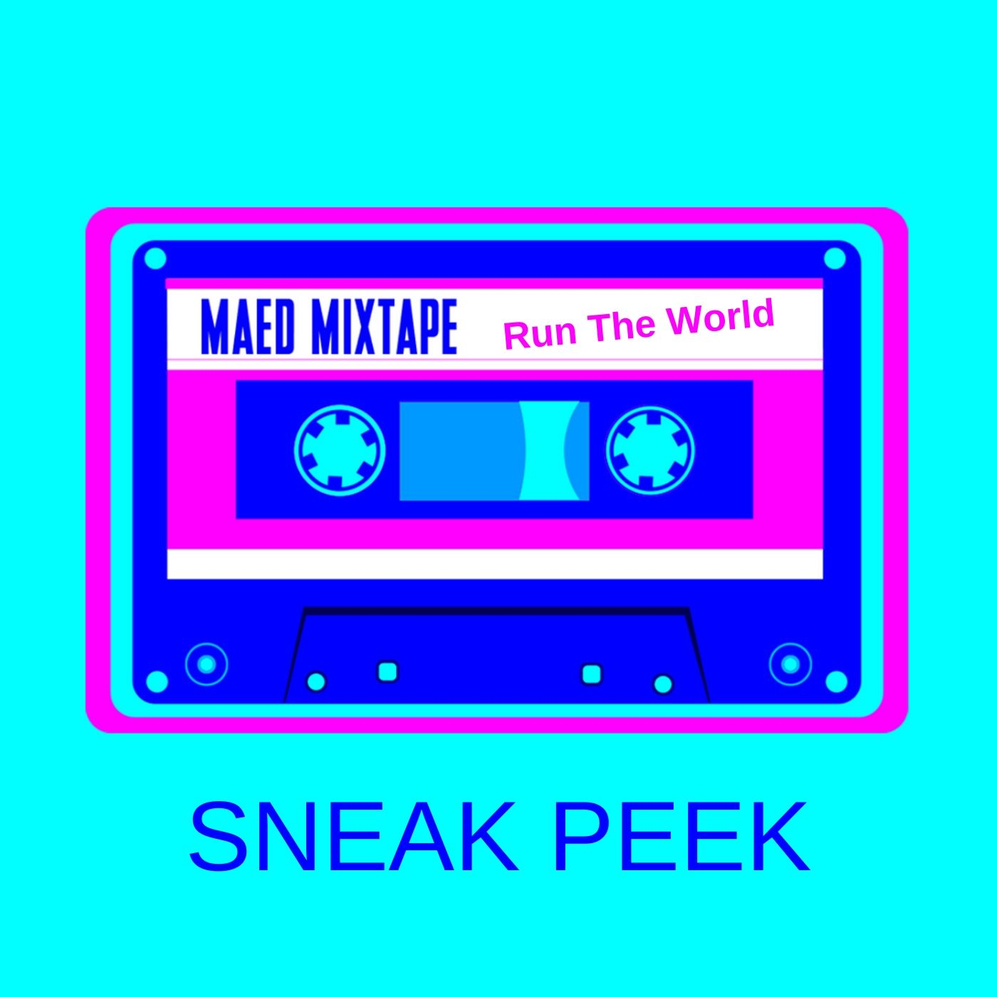 Sneak Peek: Maed Mixtape - Run The World
