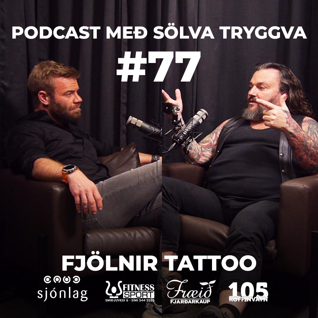#77 Fjölnir Tattoo með Sölva Tryggva