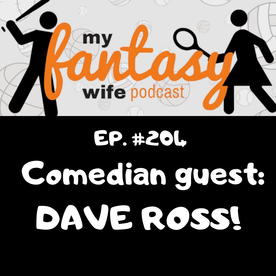 Artwork for My Fantasy Wife Ep. #204 w/ comedian guest DAVE ROSS!