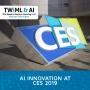 Artwork for AI Innovation at CES - TWiML Talk #222