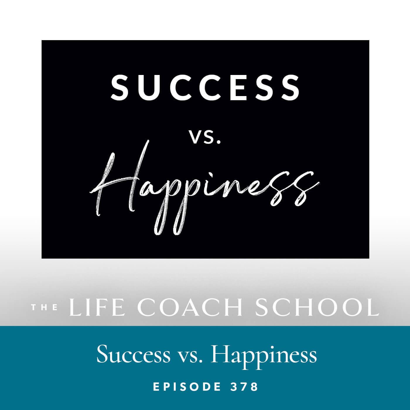 Ep #378: Success vs. Happiness