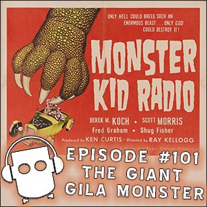 Monster Kid Radio #101 - The Giant Gila Monster vs. Scott Morris