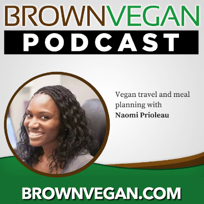 #15 Vegan Travel & Meal Planning with Naomi Prioleau