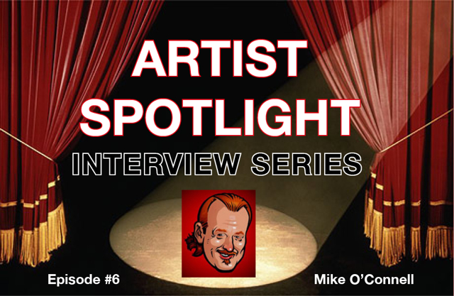 ARTIST SPOTLIGHT #6- Mike O'Connell