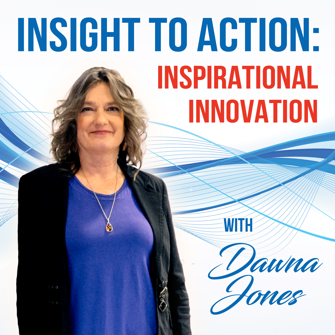 Insight To Action Leadership Innovation Podcast show art