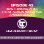 Artwork for Episode 43 - How Thinking in the Third Person Makes You a Wiser Leader