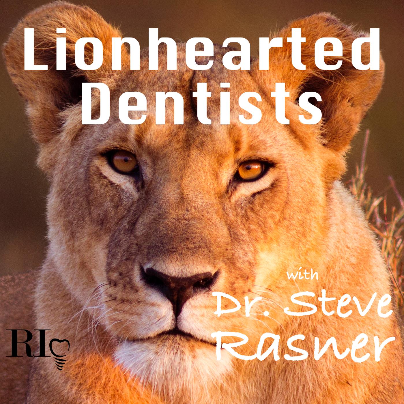 Lionhearted Dentists with Dr. Steve Rasner show art