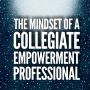 Artwork for Episode 179: The Mindset of A Collegiate Empowerment® Professional