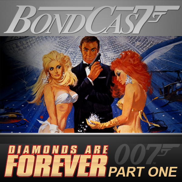BondCast: Diamonds Are Forever Part I