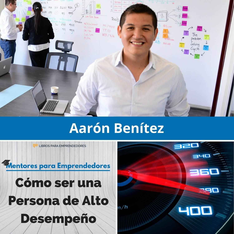 Cómo ser una Persona de Alto Desempeño, con Aarón Benítez MPE025 - Mentores para Emprendedores