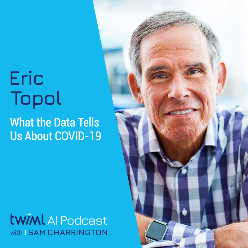 What the Data Tells Us About COVID-19 with Eric Topol - #392