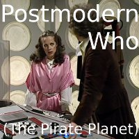Postmodern Who (The Pirate Planet)