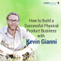 Artwork for 59 - How to Build a Successful Physical Product Business with Kevin Gianni